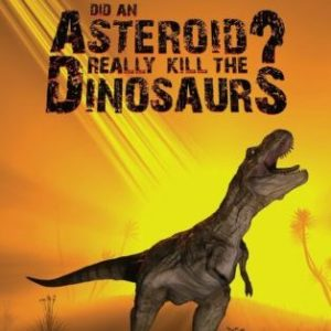 NEW! Did An Asteroid Really Kill The Dinosaurs?